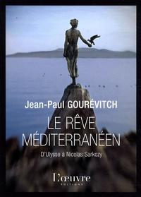 Jean-Paul Gourévitch - Le rêve méditerranéen - D'Ulysse à Nicolas Sarkozy.