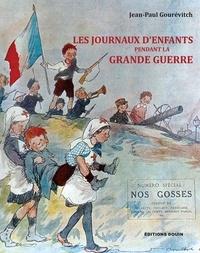 Jean-Paul Gourévitch - Les journaux d'enfants pendant la Grande Guerre.