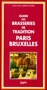 Jean-Paul Griffoulière - GUIDE DES BRASSERIES DE TRADITION PARIS BRUXELLES.
