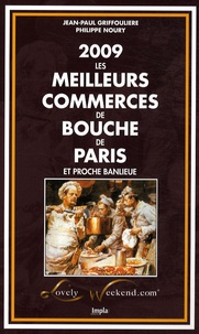 Jean-Paul Griffoulière et Philippe Noury - Les meilleurs commerces de bouche de Paris et proche banlieue.
