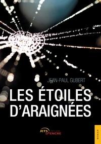 Jean-paul Gubert - Les Étoiles d'araignées.