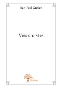 Jean-Paul Gubien - Vies croisées.
