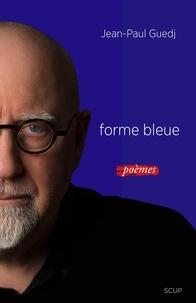 Jean-Paul Guedj - Forme bleue - Poèmes.
