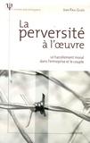Jean-Paul Guedj - La perversité à l'oeuvre - Le harcèlement moral dans l'entreprise et le couple.