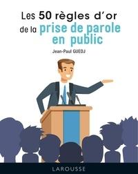 Jean-Paul Guedj - Les 50 règles d'or de la prise de parole en public.
