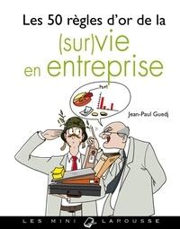 Jean-Paul Guedj - Les 50 règles d'or de la (sur)vie en entreprise.