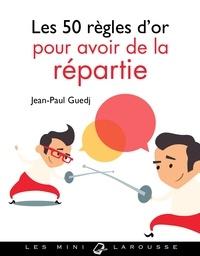 Jean-Paul Guedj - Les 50 règles d'or pour avoir de la répartie.