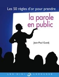 Jean-Paul Guedj - Les 50 règles d'or pour prendre la parole en public.