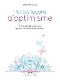 Jean-Paul Guedj - Petites leçons d'optimisme - A l'usage de tous ceux qui ont décidé d'être heureux.
