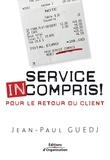 Jean-Paul Guedj - Service incompris ! - Pour un retour du client.