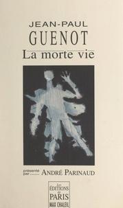 Jean-Paul Guénot et Frédéric Chaleil - La morte vie.