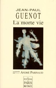 Jean-Paul Guénot - La morte vie.