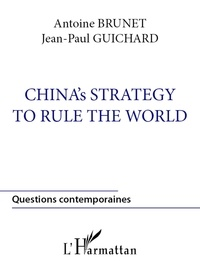 Jean-Paul Guichard et Antoine Brunet - China's strategy to rule the world.