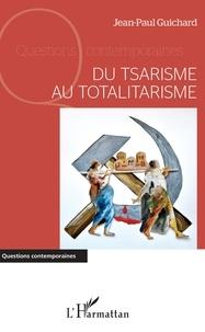 Jean-Paul Guichard - Du tsarisme au totalitarisme.