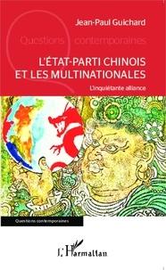 Jean-Paul Guichard - L'Etat-parti chinois et les multinationales - L'inquiétante alliance.