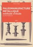 Jean-Paul Guillaumet - Paléomanufacture métallique - Méthode d'étude.