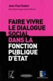 Jean-Paul Guillot et Dominique-Anne Michel - Faire vivre le dialogue social dans la fonction publique d'état.