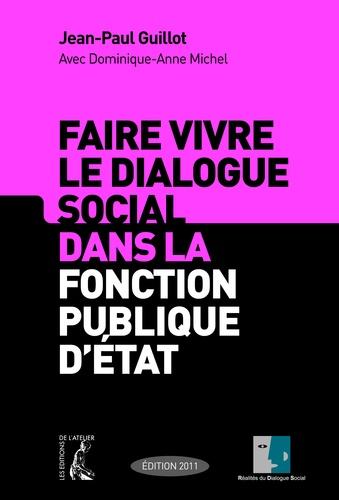 Faire vivre le dialogue social dans la fonction publique d'état  Edition 2011