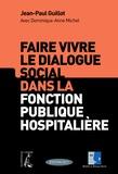 Jean-Paul Guillot et Dominique-Anne Michel - Faire vivre le dialogue social dans la fonction publique hopitalière.