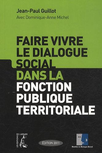 Faire vivre le dialogue social dans la fonction publique territoriale  Edition 2011