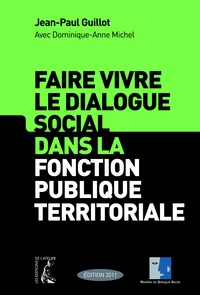 Jean-Paul Guillot et Dominique-Anne Michel - Faire vivre le dialogue social dans la fonction publique territoriale.