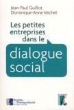 Jean-Paul Guillot et Dominique-Anne Michel - Les petites entreprises dans le dialogue social.