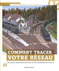 Jean-Paul Guimbert - Comment tracer votre réseau - Principales dispositions des voies et des installations ferroviaires.