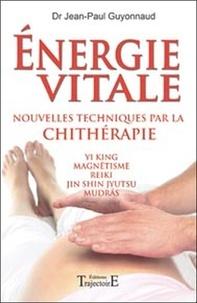 Jean-Paul Guyonnaud - Energie vitale - Nouvelles techniques par la chithérapie.