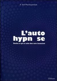 Jean-Paul Guyonnaud - L'autohypnose - Révélez ce qui se cache dans votre inconscient.