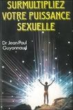 Jean-Paul Guyonnaud - Surmultipliez votre puissance sexuelle.