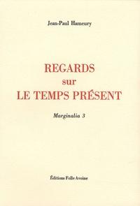 Jean-Paul Hameury - Marginalia - Tome 3, Regards sur le temps présent.