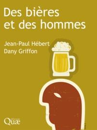 Jean-Paul Hébert et Dany Griffon - Des bières et des hommes.
