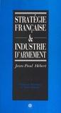Jean-Paul Hébert - Stratégie française et industrie d'armement.