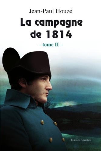 Jean-Paul Houzé - La campagne de 1814 - Tome 2.
