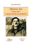 """Jean-Paul Huet - Alphonse Juin (1888-1967) - """"L'épopée du fils du gendarme""""."""