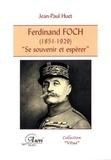 """Jean-Paul Huet - Ferdinand Foch ( 1851-1929 ) - """"Se souvenir et espérer""""."""