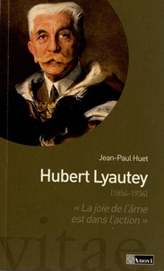 """Jean-Paul Huet - Hubert Lyautey (1854-1934) - """"La joie de l'âme est dans l'action""""."""