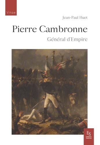 Pierre Cambronne. Général d'Empire 1770-1842