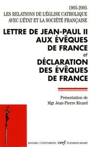 Jean-Paul II - 1905-2005 Les relations de l'Eglise catholique avec l'Etat et la société française - Lettre de Jean-Paul II aux évêques de France et déclaration des évêques de France.