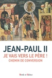 Jean-Paul II - Je vais vers le Père ! - Chemin de conversion.