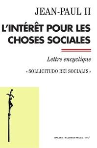 Jean-Paul II - L'intérêt pour les choses sociales - Sollicitudo rei socialis - Lettre encyclique.