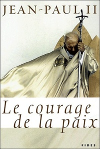 Jean-Paul II - Le courage de la paix.