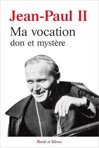 Ma vocation, don et mystère- A l'occasion du 50e anniversaire de mon ordination sacerdotale -  Jean-Paul II  