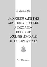 Message du Saint-Père aux jeunes du monde à loccasion de la 17ème Journée Mondiale de la Jeunesse 2002. 18-22 juillet 2002.pdf