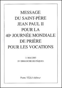 Message du Saint-Père Jean Paul II pour la 40ème journée mondiale de prière pour les vocations, 11 mai 2003, IVème dimanche de Pâques.pdf