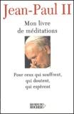 Jean-Paul II - Mon livre de Méditations Pour ceux sui souffrent, qui doutent, qui espèrent.