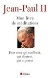 Jean-Paul II - Mon livre de méditations - Pour ceux qui souffrent, qui espèrent, qui doutent.
