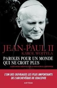 Jean-Paul II - Paroles pour un monde qui ne croit plus - Catéchèses inédites sur le discours à l'Aréopage.