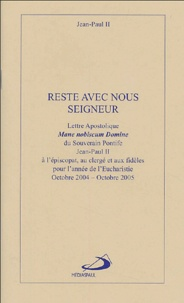 Jean-Paul II - Reste avec nous Seigneur - Lettre apostolique Mane nobiscum Domine à l'épiscopat, au clergé et aux fidèles pour l'année de l'Eucharistie, octobre 2004-octobre 2005.