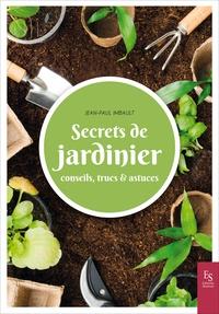 Jean-Paul Imbault - Secrets de jardinier - Conseils, trucs & astuces.